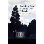 Spectacles of Truth in Classical Greek Philosophy by Andrea Wilson Nightingale