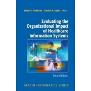 Evaluating the Organizational Impact of Health Care Information Systems by James G. Anderson