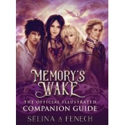 Memory's Wake - The Official Illustrated Companion Guide by Selina Fenech
