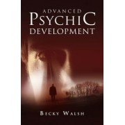 Advanced Psychic Development by Becky Walsh