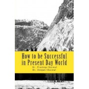 How to Be Successful in Present Day World by Dr Pradeep Chaswal