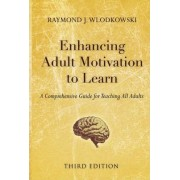 Enhancing Adult Motivation to Learn by Raymond J. Wlodkowski