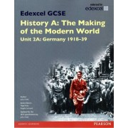Edexcel GCSE History A the Making of the Modern World: Unit 2A Germany 1918-39 SB 2013 by John Child