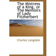 The Mistress of a King, or the Memoirs of Lady Fitzherbert by Charles Langdale