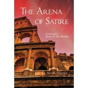 The Arena of Satire: Juvenal's Search for Rome