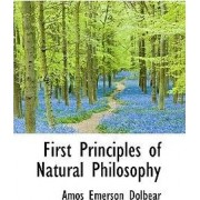 First Principles of Natural Philosophy by Amos Emerson Dolbear