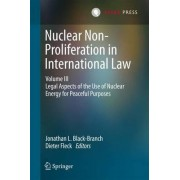 Nuclear Non-Proliferation in International Law 2017: Volume III by Jonathan L. Black-Branch