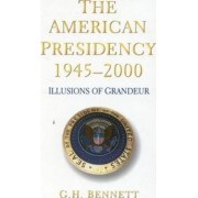 The American Presidency, 1945-2000 by G. H. Bennett