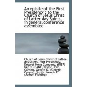 An Epistle of the First Presidency to the Church of Jesus Christ of Latter-Day Saints by Of Jesus Christ of Latter-Day Saints Fi