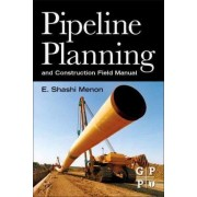 Pipeline Planning and Construction Field Manual by E. Shashi Menon