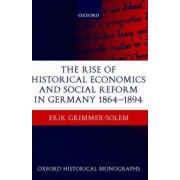 The Rise of Historical Economics and Social Reform in Germany 1864-1894 by Assistant Professor of History Erik Grimmer-Solem