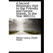 A Second Missionary Visit to the Friendly and Feejee Islands, in the Year MDCCCL by Walter Lawry