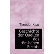 Geschichte Der Quellen Des R Mischen Rechts by Theodor Kipp