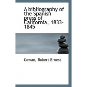 A Bibliography of the Spanish Press of California, 1833-1845 by Cowan Robert Ernest