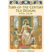 Turn-of-the-Century Tile Designs in Full Color by L. Francois