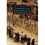 Tarrytown and Sleepy Hollow in the 20th Century by Maryann Marshall