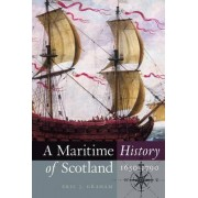 A Maritime History of Scotland, 1650-1790 by Eric J. Graham