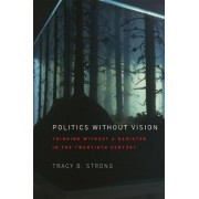 Politics without Vision by Tracy B. Strong