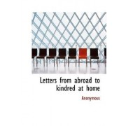 Letters from Abroad to Kindred at Home by Anonymous