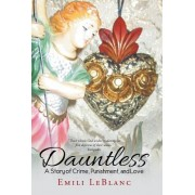 Dauntless: A Story of Crime, Punishment, and Love