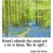 Bristow's Editorials That Caused Such a Stir in Kansas. Was He Right? .. by Joseph Little Bristow