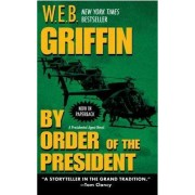 By Order of the President by W E B Griffin