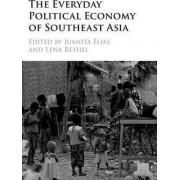 The Everyday Political Economy of Southeast Asia by Juanita Elias
