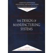 Computer-Aided Design, Engineering, and Manufacturing: The Design of Manufacturing Systems Volume 5 by Cornelius T. Leondes