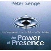 The Power of Presence by Peter M. Senge