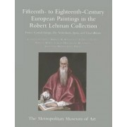 The Robert Lehman Collection at the Metropolitan Museum of Art: Fifteenth to Eighteenth-Century European Paintings - France, Central Europe, the Netherlands, Spain and Great Britain v. 2 by Charles Sterling