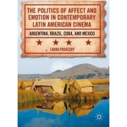 The Politics of Affect and Emotion in Contemporary Latin American Cinema by Laura Podalsky