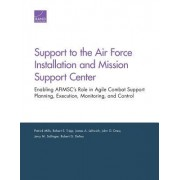 Support to the Air Force Installation and Mission Support Center: Enabling Afimsc's Role in Agile Combat Support Planning, Execution, Monitoring, and