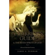 A Warrior's Guide to the Seven Spirits of God Part 2 by James A Durham