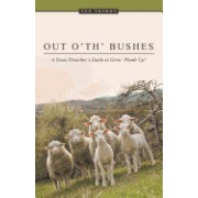 Out O' Th' Bushes: A Texas Preacher's Guide to Givin' Plumb Up!
