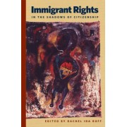 Immigrant Rights in the Shadows of Citizenship by Rachel Ida Buff