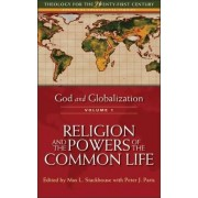 God and Globalization: Religion and the Powers of the Common Life v. 1 by Max L. Stackhouse