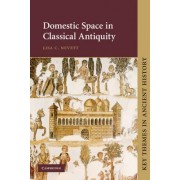 Domestic Space in Classical Antiquity by Lisa Nevett
