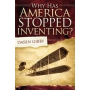 Why Has America Stopped Inventing? by Darin Gibby