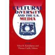 Cultural Diversity and the U.S. Media by Yahya R. Kamalipour