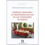 Fernando Nogales Lozano Empresas familiares: La profesionalización de los consejeros de familia (Empresa Familiar)
