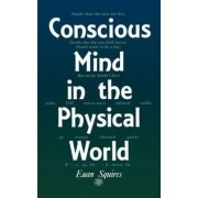 Conscious Mind in the Physical World by E.J. Squires