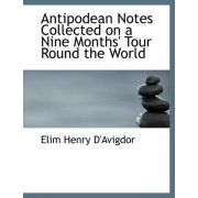 Antipodean Notes Collected on a Nine Months' Tour Round the World by Elim Henry D'Avigdor