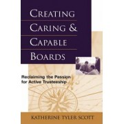 Creating Caring and Capable Boards by Katherine T. Scott