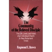 The Community of the Beloved Disciple by Raymond E. Brown