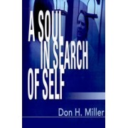 A Soul in Search of Self by Don H Miller