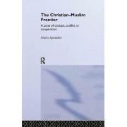 The Christian Muslim Frontier by Mario Apostolov