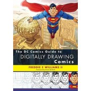 THE DC Comics Guide to Digitally Drawing Comics by Freddie Williams