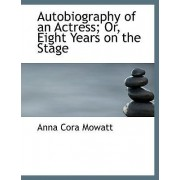 Autobiography of an Actress; Or, Eight Years on the Stage by Anna Cora Mowatt
