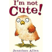 I'm Not Cute! by Jonathan Allen