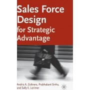 Sales Force Design for Strategic Advantage by Andris A. Zoltners